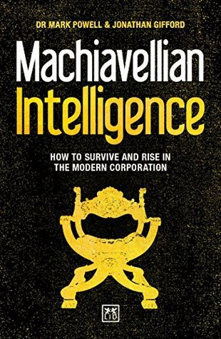 Machiavellian Intelligence: How to Survive and Rise in the Modern Corporation by Jonathan Gifford