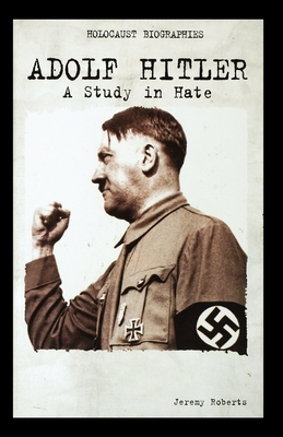 Adolf Hitler: A Study in Hate by Jeremy Roberts
