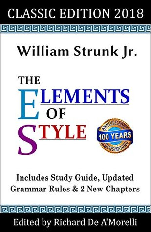 The Elements of Style: Classic Edition (2018): With Editor's Notes, New Chapters & Study Guide by William Strunk Jr., Richard De A'Morelli