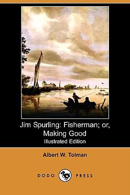 Jim Spurling: Fisherman; Or, Making Good (Illustrated Edition) (Dodo Press) by Albert W. Tolman
