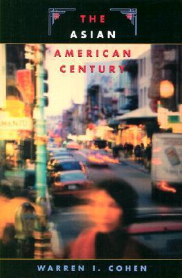The Asian American Century by Warren I. Cohen