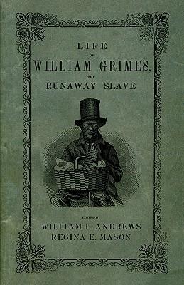 Life of William Grimes, the Runaway Slave by William L. Andrews, William Grimes, Regina E. Mason