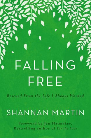 Falling Free: Rescued from the Life I Always Wanted by Shannan Martin, Jen Hatmaker
