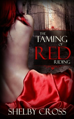 The Taming of Red Riding (A BDSM Fairy Tale) by Shelby Cross