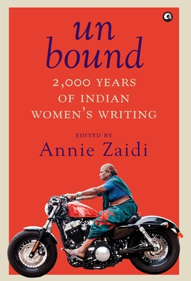 Unbound: 2,000 Years of Indian Women's Writing by Annie Zaidi