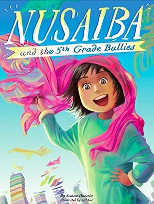 Nusaiba and the 5th Grade Bullies by Asmaa Hussein