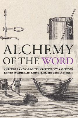 Alchemy of the Word: Writers Talk About Writing: 2nd Edition by Kenny Fries, Aimee Liu, Nicola Morris