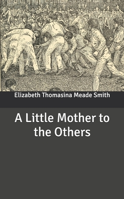 A Little Mother to the Others by Elizabeth Thomasina Meade Smith