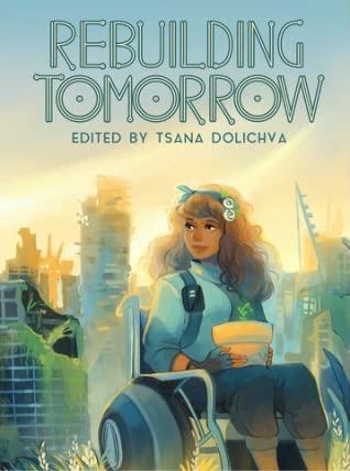 Rebuilding Tomorrow by Janet Edwards, Fran Wilde, S.B. Divya, Tsana Dolichva, Bogi Takács, Tansy Rayner Roberts, Katharine Duckett