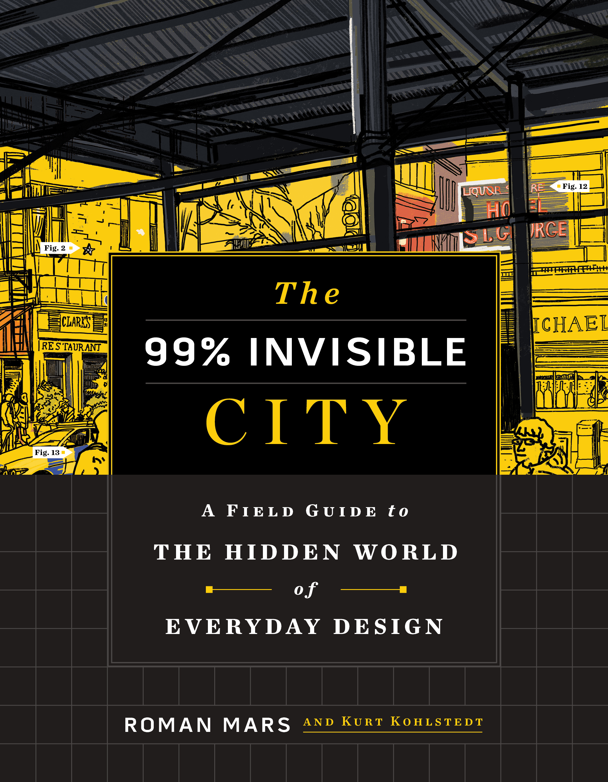 The 99% Invisible City: A Field Guide to the Hidden World of Everyday Design by Roman Mars, Kurt Kohlstedt