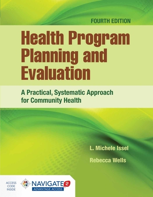 Health Program Planning and Evaluation: A Practical, Systematic Approach for Community Health: A Practical, Systematic Approach for Community Health by L. Michele Issel, Rebecca Wells