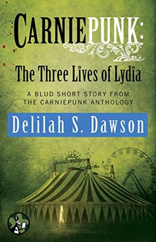 Carniepunk: The Three Lives of Lydia by Delilah S. Dawson