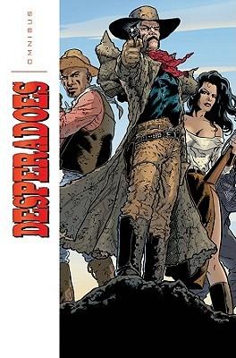 Desperadoes Omnibus by Jeff Mariotte, John Cassaday, John Lucas