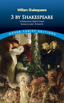 3 by Shakespeare: A Midsummer Night's Dream, Romeo and Juliet and Richard III by William Shakespeare