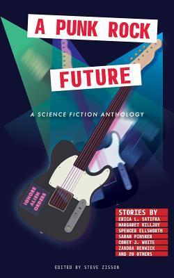 A Punk Rock Future by Zandra Renwick, Steve Zisson, Sarah Pinsker, Anthony W. Eichenlaub, P.A. Cornell, Erica L. Satifka