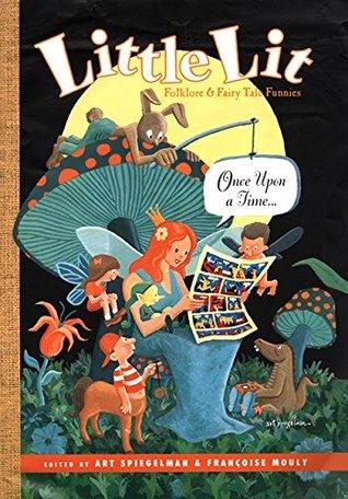 Little Lit: Folklore and Fairy Tale Funnies by Françoise Mouly, Chris Ware, Barbara McClintock, David Mazzucchelli, Art Spiegelman