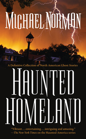 Haunted Homeland: A Definitive Collection of North American Ghost Stories by Michael Norman