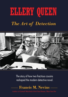 Ellery Queen: The Art of Detection: The story of how two fractious cousins reshaped the modern detective novel. by Francis M. Nevins