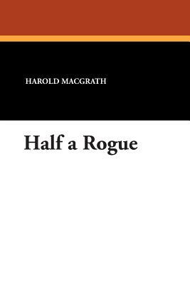 Half a Rogue by Harold Macgrath