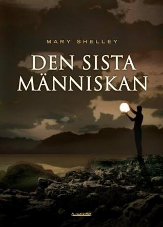 Den sista människan by Erik Carlquist, Mary Wollstonecraft Shelley