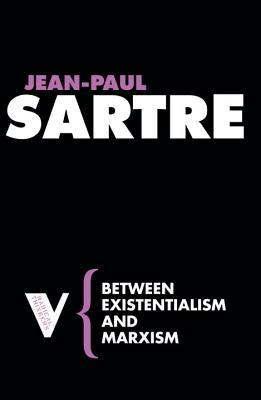 Between Existentialism and Marxism by Jean-Paul Sartre