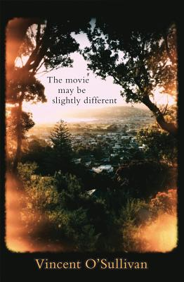 The Movie May Be Slightly Different by Vincent O'Sullivan