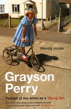 Grayson Perry: Portrait Of The Artist As A Young Girl by Wendy Jones, Grayson Perry