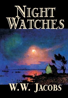 Night Watches by W. W. Jacobs, Fiction, Short Stories, Sea Stories by W. W. Jacobs