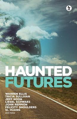 Haunted Futures: Tomorrow is Coming by Tricia Sullivan, Warren Ellis