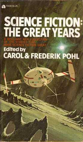 Science Fiction: The Great Years by William Tenn, C.M. Kornbluth, Raymond Z. Gallun, Carol Pohl, Fredric Brown, H.L. Gold, Eric Frank Russell