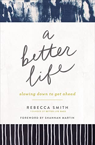 A Better Life: Slowing Down to Get Ahead by Rebecca Smith, Shannan Martin