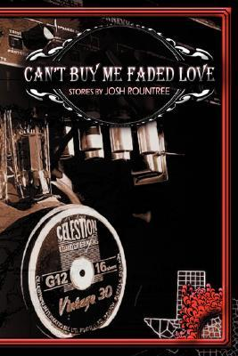 Can't Buy Me Faded Love by Josh Rountree
