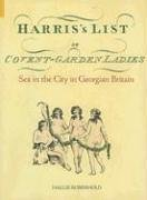 Harris's List of Covent Garden Ladies: Sex in the City in Georgian Britain (Revealing History) by Hallie Rubenhold