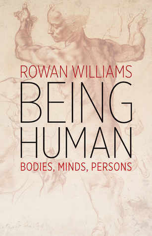 Being Human: Bodies, Minds, Persons by Rowan Williams