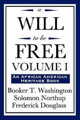 A Will to Be Free, Vol. I (an African American Heritage Book) by Solomon Northup, Frederick Douglass, Booker T. Washington