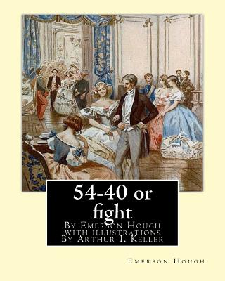54-40 or fight, By Emerson Hough with illustrations By Arthur I. Keller: Arthur Ignatius Keller (1867 New York City - 1924) was a United States painte by Emerson Hough, Arthur I. Keller