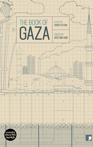 The Book of Gaza: A City in Short Fiction by Atef Abu Saif, Asma al Ghul