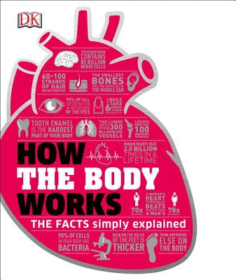 How the Body Works: The Facts Simply Explained by DK