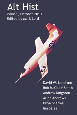 Alt Hist Issue 1: The Magazine of Historical Fiction and Alternate History by David W. Landrum, Rob McClure Smith