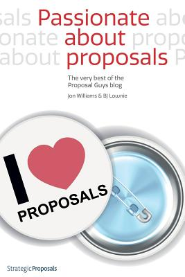 Passionate about Proposals: The Very Best of the Proposal Guys Blog by Bj Lownie, Jon Williams