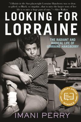 Looking for Lorraine: The Radiant and Radical Life of Lorraine Hansberry by Imani Perry