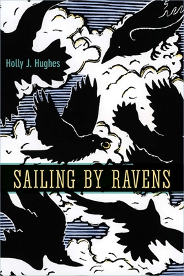 Sailing by Ravens by Holly Hughes