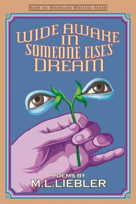 Wide Awake in Someone Else's Dream (Made in Michigan Writers) (Made in Michigan Writers) by M.L. Liebler