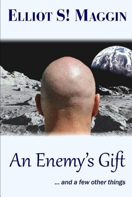 An Enemy's Gift: ... and a few other things by Elliot S. Maggin
