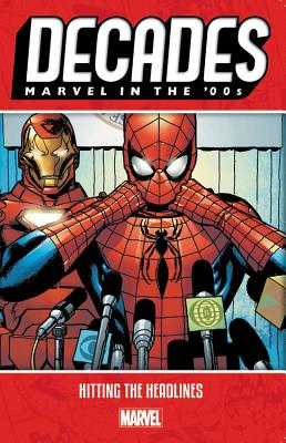 Decades: Marvel in the 00s - Hitting the Headlines by Marvel Comics