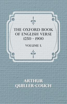 The Oxford Book Of English Verse 1250 - 1900 - Volume I. by Arthur Quiller-Couch