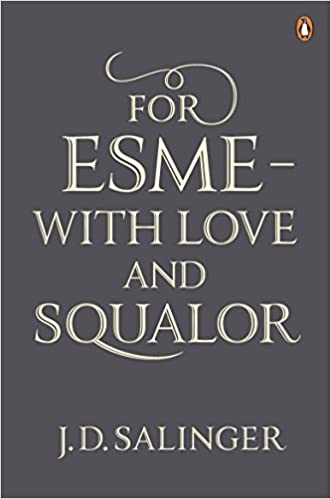 For Esmé - with Love and Squalor: And Other Stories by J.D. Salinger