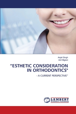 """esthetic Consideration in Orthodontics"" by Anjali Singh, Anil Miglani"