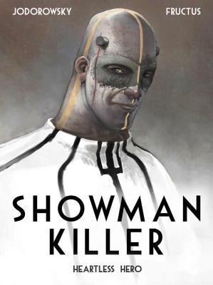 Showman Killer: Heartless Hero by Nicolas Fructus, Ivanka Hahnenberger, Alejandro Jodorowsky