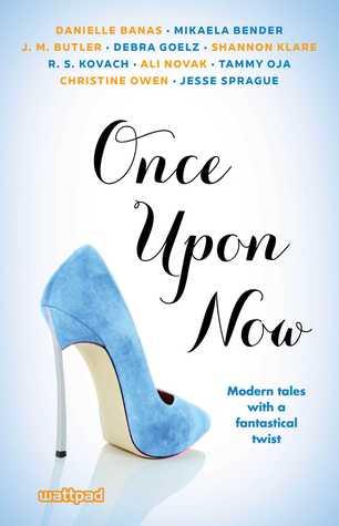 Once Upon Now by Ali Novak, Danielle Banas, Jesse Sprague, Shannon Klare, Christine Owen, Mikaela Bender, J.M. Butler, Tammy Oja, Debra Goelz, R.S. Kovach